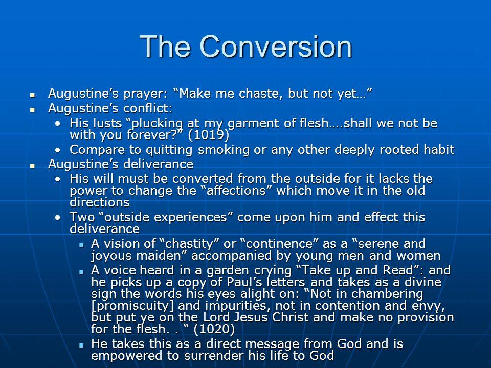 "The Conversion Augustine's prayer: ""Make me chaste, but not yet…"" Augustine's prayer: ""Make me chaste, but not yet…"" Augustine's conflict: Augustine's"
