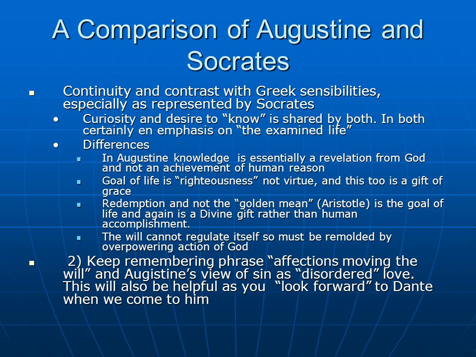 A Comparison of Augustine and Socrates Continuity and contrast with Greek sensibilities, especially as represented by Socrates Continuity and contrast