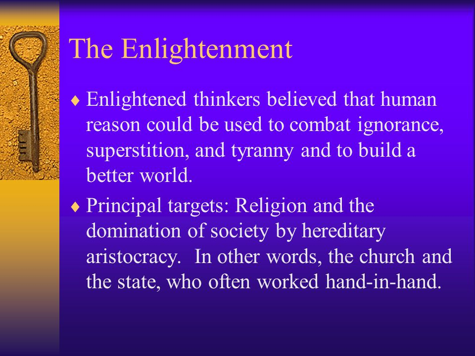 The Enlightenment—Early Forms  Renaissance Humanists (14 th & 15 th cent.) –Argued that proper worship of God involved admiration of his creation, notably His crown of creations: humanity.