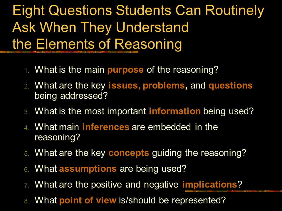 Eight Questions Students Can Routinely Ask When They Understand the Elements of Reasoning 1.