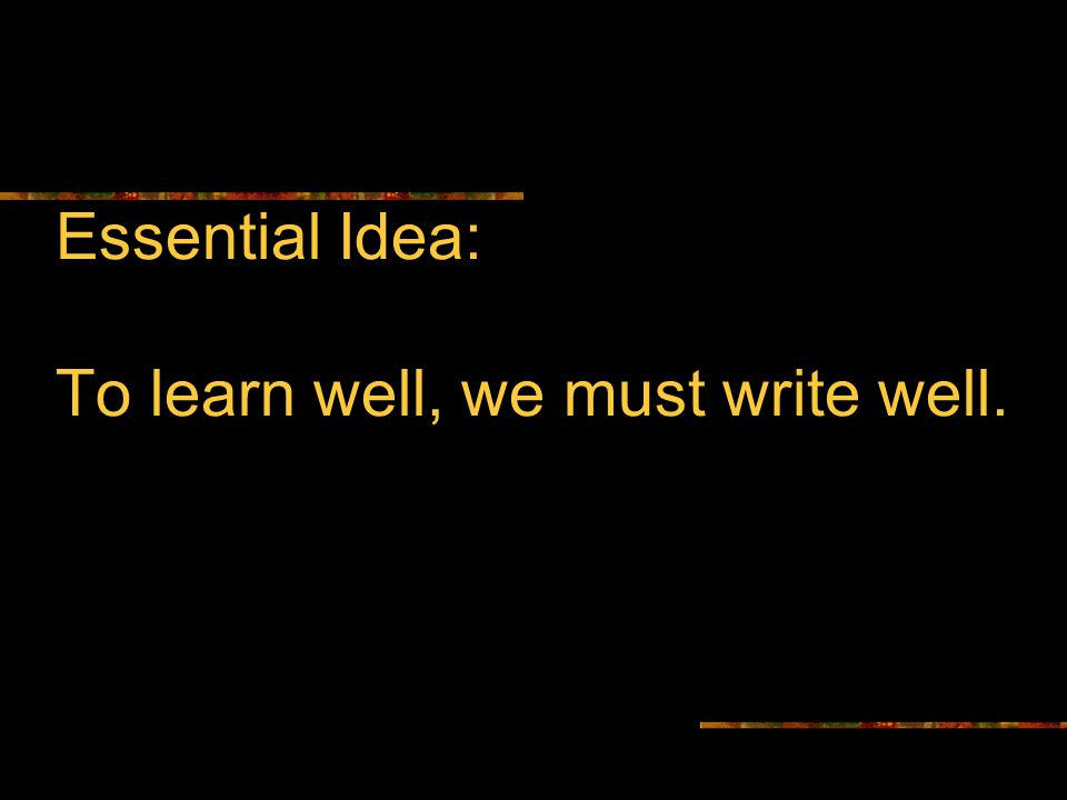 Essential Idea: To learn well, we must write well.