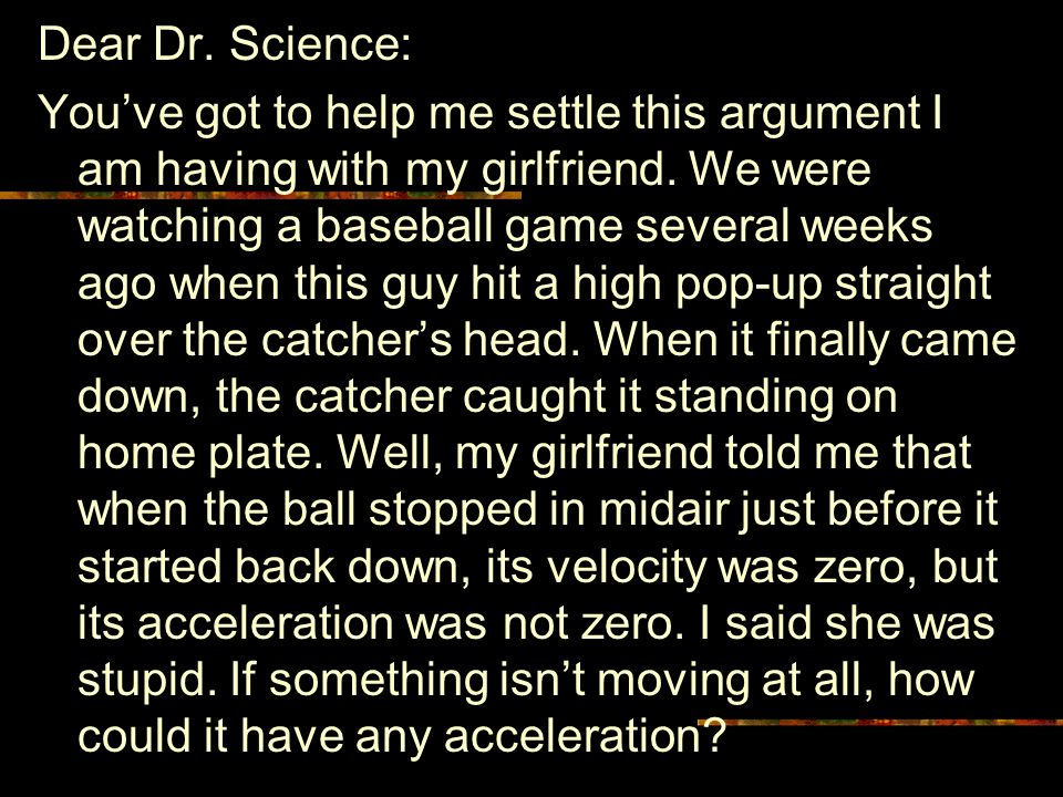 Dear Dr. Science: You've got to help me settle this argument I am having with my girlfriend.