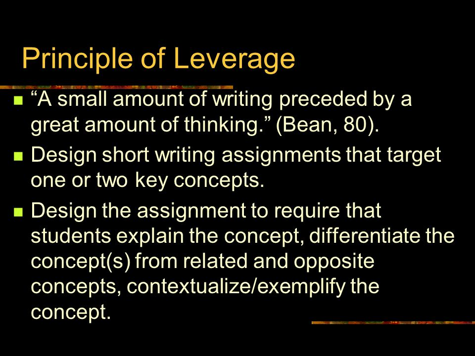 Principle of Leverage A small amount of writing preceded by a great amount of thinking. (Bean, 80).