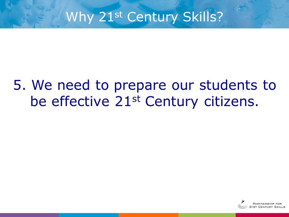 Why 21 st Century Skills. 5.