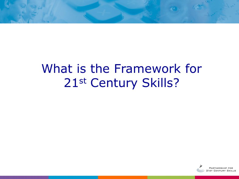 What is the Framework for 21 st Century Skills