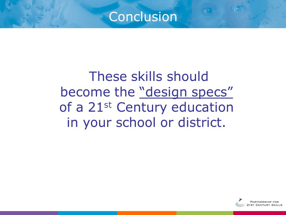 These skills should become the design specs of a 21 st Century education in your school or district.