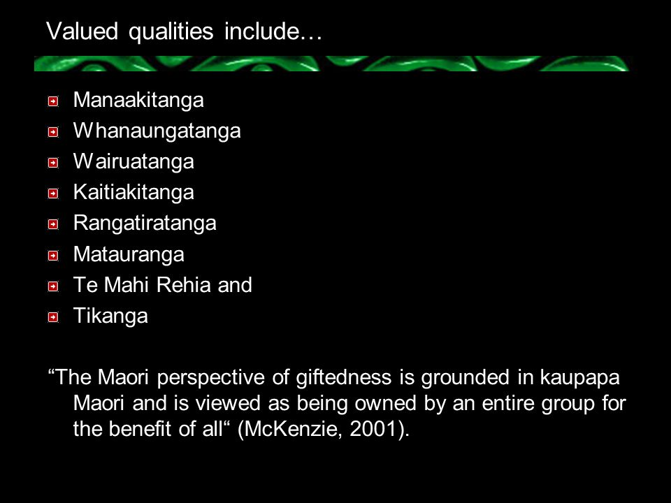 Identification of Maori Giftedness Students may be gifted who demonstrate a high level of potential or performance, compared to peers of similar age, background and experience in any one or more areas as listed below.