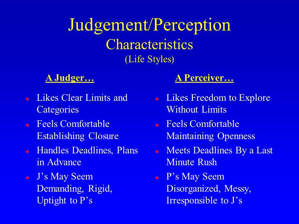 l Likes Clear Limits and Categories l Feels Comfortable Establishing Closure l Handles Deadlines, Plans in Advance l J's May Seem Demanding, Rigid, Up