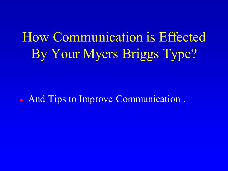 How Communication is Effected By Your Myers Briggs Type? l And Tips to Improve Communication.