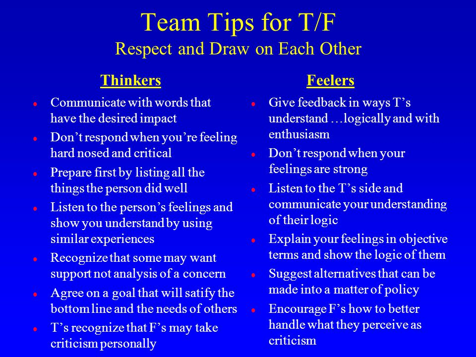 Team Tips for T/F Respect and Draw on Each Other l Communicate with words that have the desired impact l Don't respond when you're feeling hard nosed