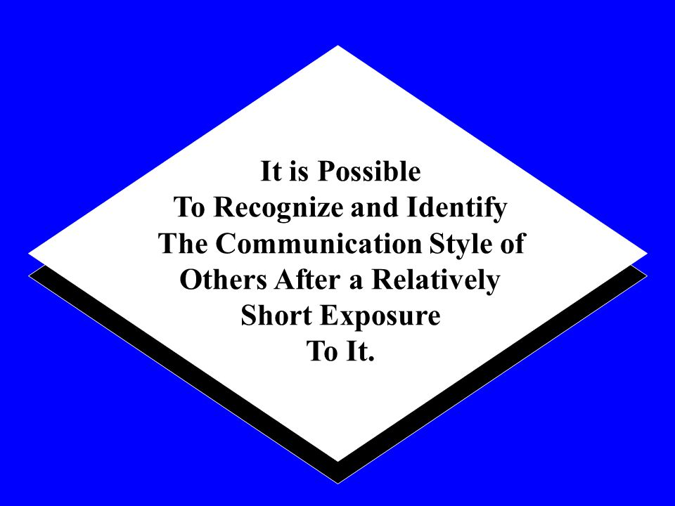 It is Possible To Recognize and Identify The Communication Style of Others After a Relatively Short Exposure To It.