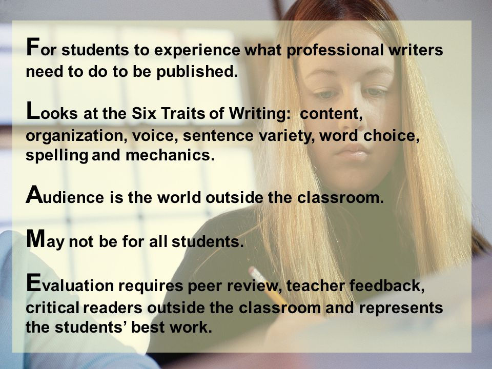 F or students to experience what professional writers need to do to be published. L ooks at the Six Traits of Writing: content, organization, voice, s