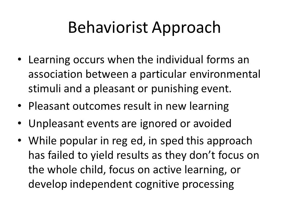 Behaviorist Approach Learning occurs when the individual forms an association between a particular environmental stimuli and a pleasant or punishing event.