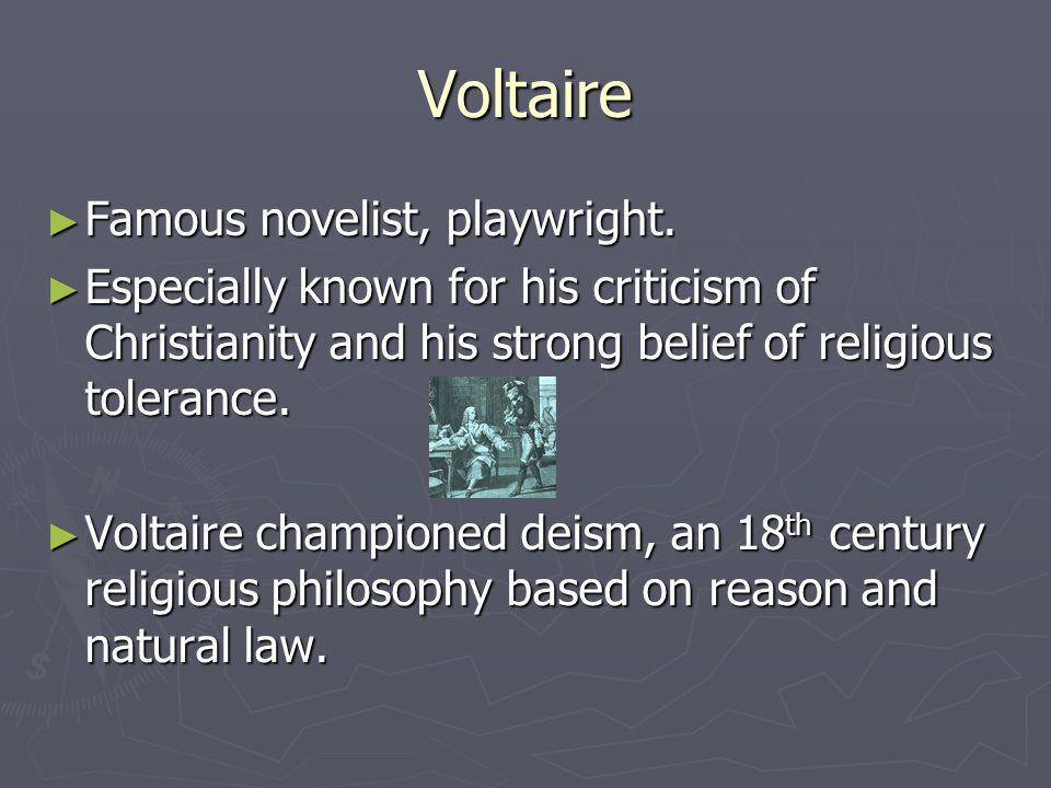 Voltaire ► Famous novelist, playwright.
