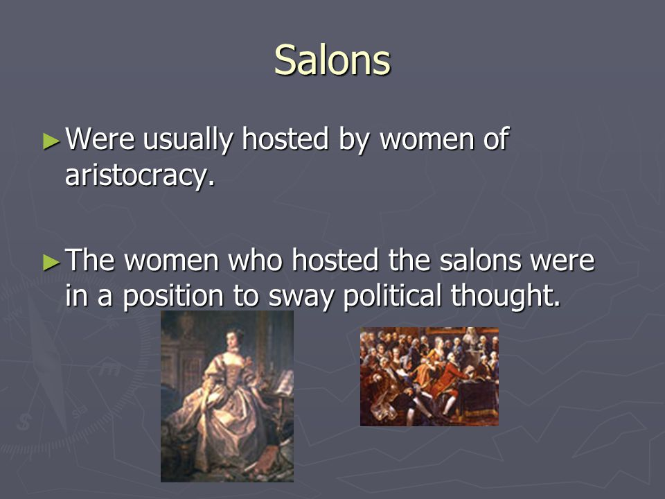 Salons ► Were usually hosted by women of aristocracy.