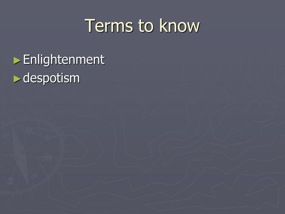 Terms to know ► Enlightenment ► despotism