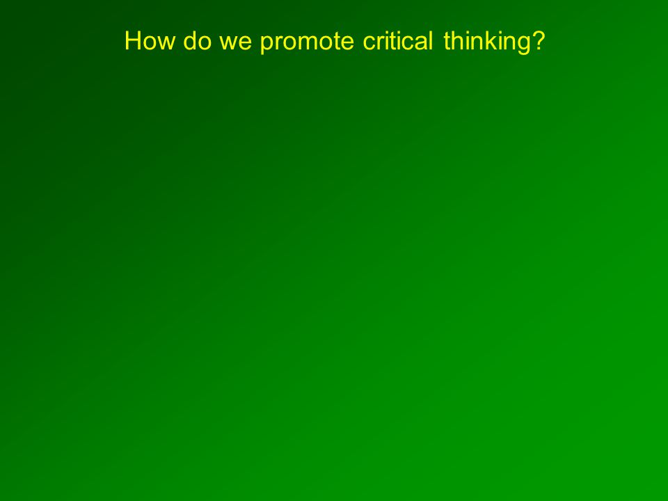 How do we promote critical thinking?