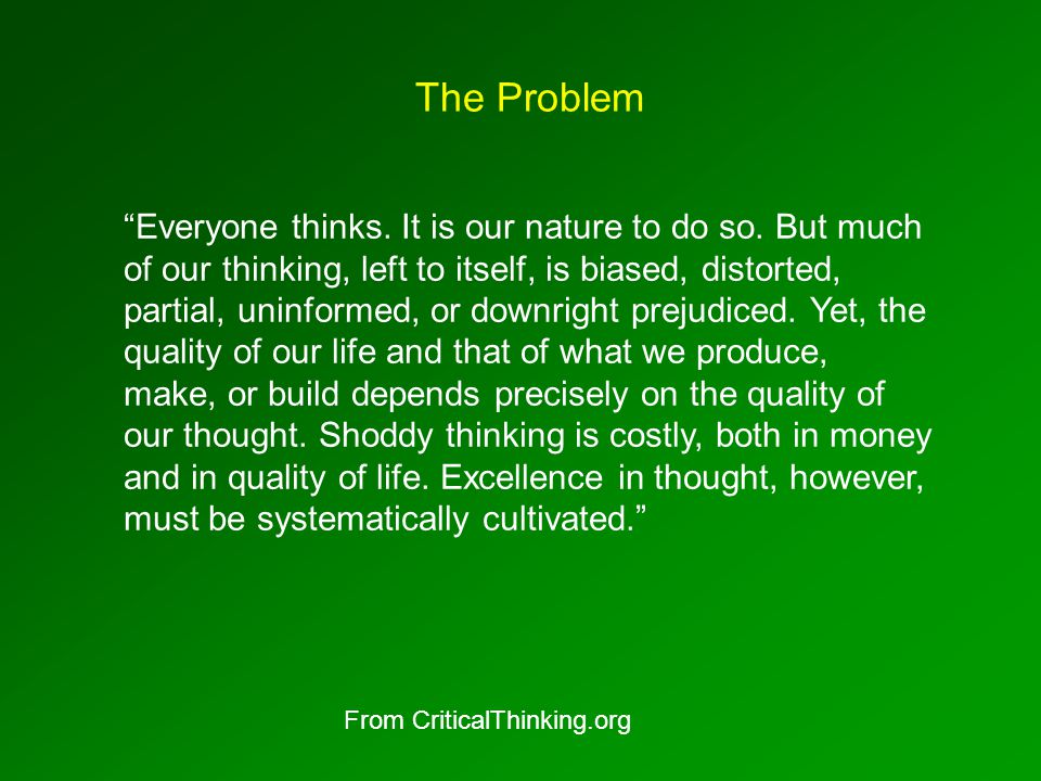 The Problem Everyone thinks. It is our nature to do so.