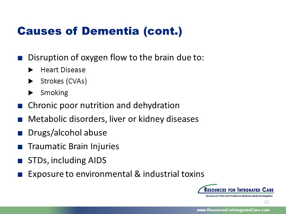 www.ResourcesForIntegratedCare.com 22 ■ Disruption of oxygen flow to the brain due to:  Heart Disease  Strokes (CVAs)  Smoking ■ Chronic poor nutri