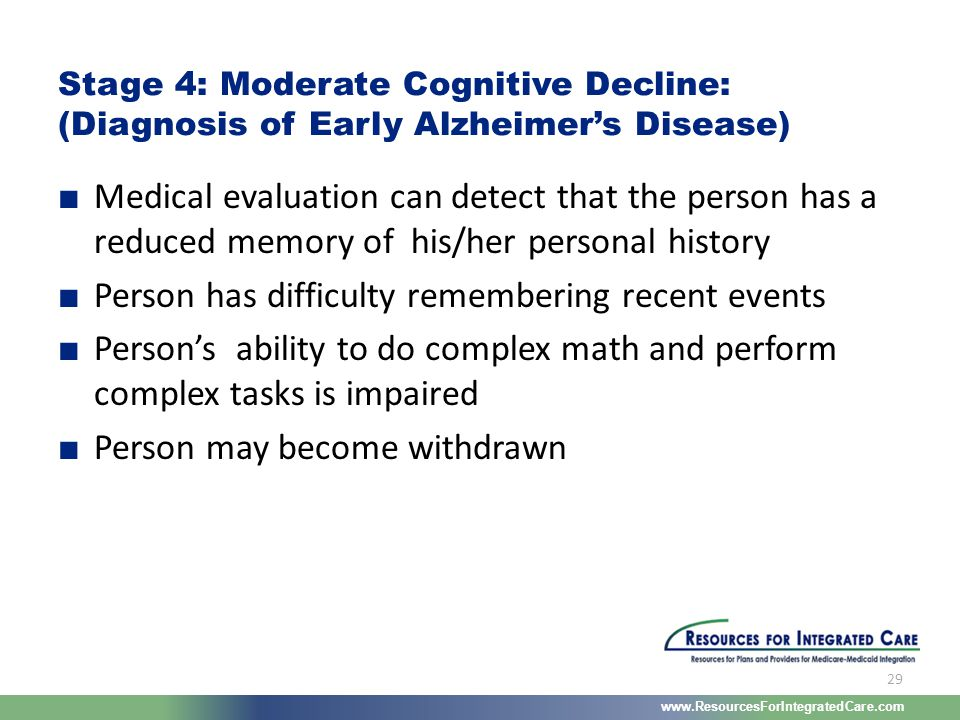www.ResourcesForIntegratedCare.com 29 ■ Medical evaluation can detect that the person has a reduced memory of his/her personal history ■ Person has di