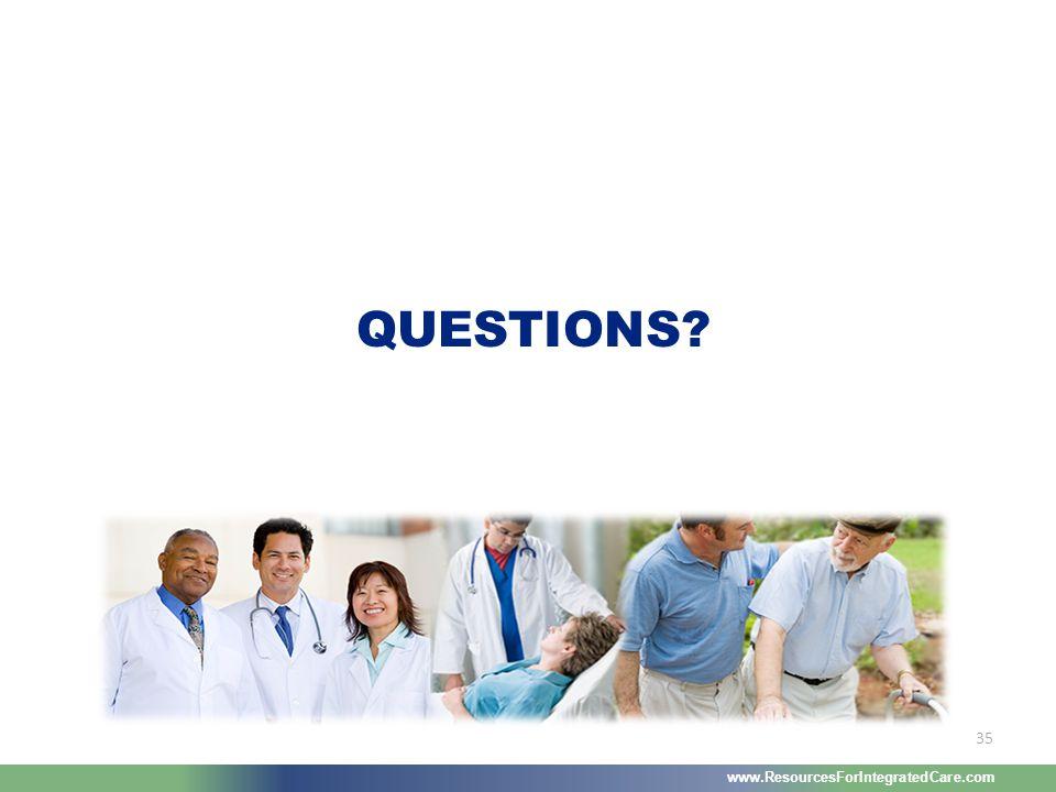 www.ResourcesForIntegratedCare.com 35 QUESTIONS?