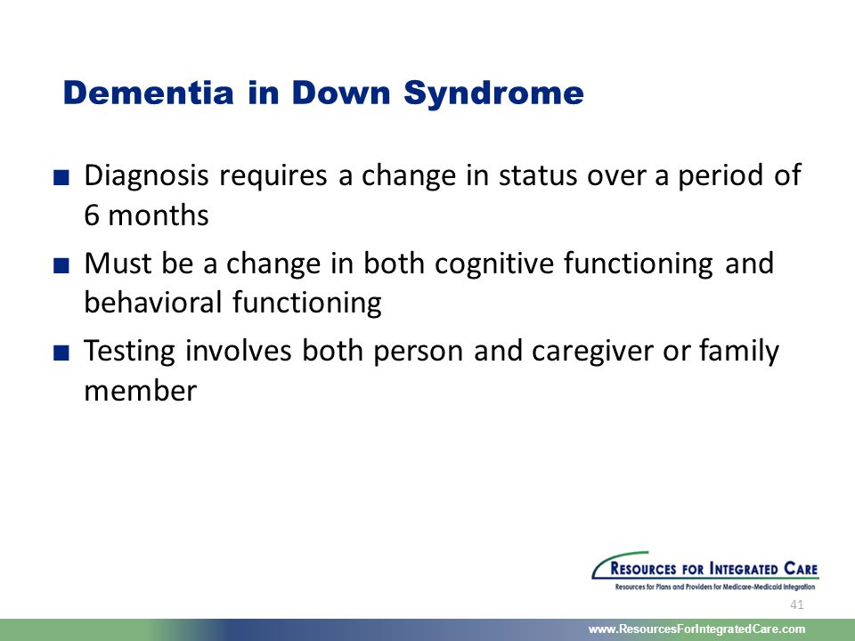 www.ResourcesForIntegratedCare.com 41 ■ Diagnosis requires a change in status over a period of 6 months ■ Must be a change in both cognitive functioni