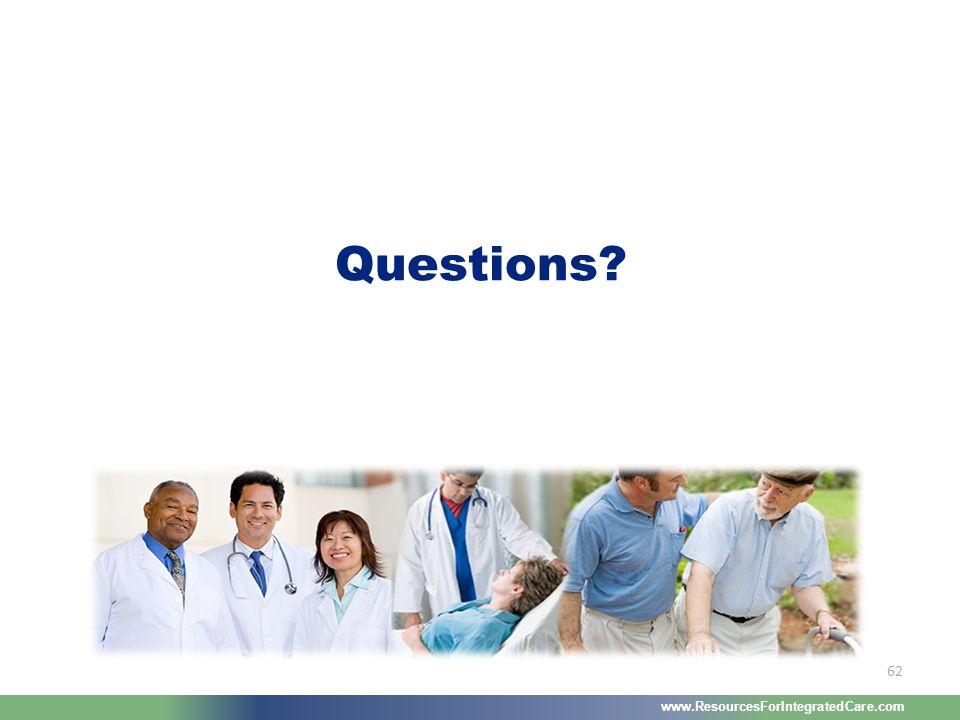 www.ResourcesForIntegratedCare.com 62 Questions?