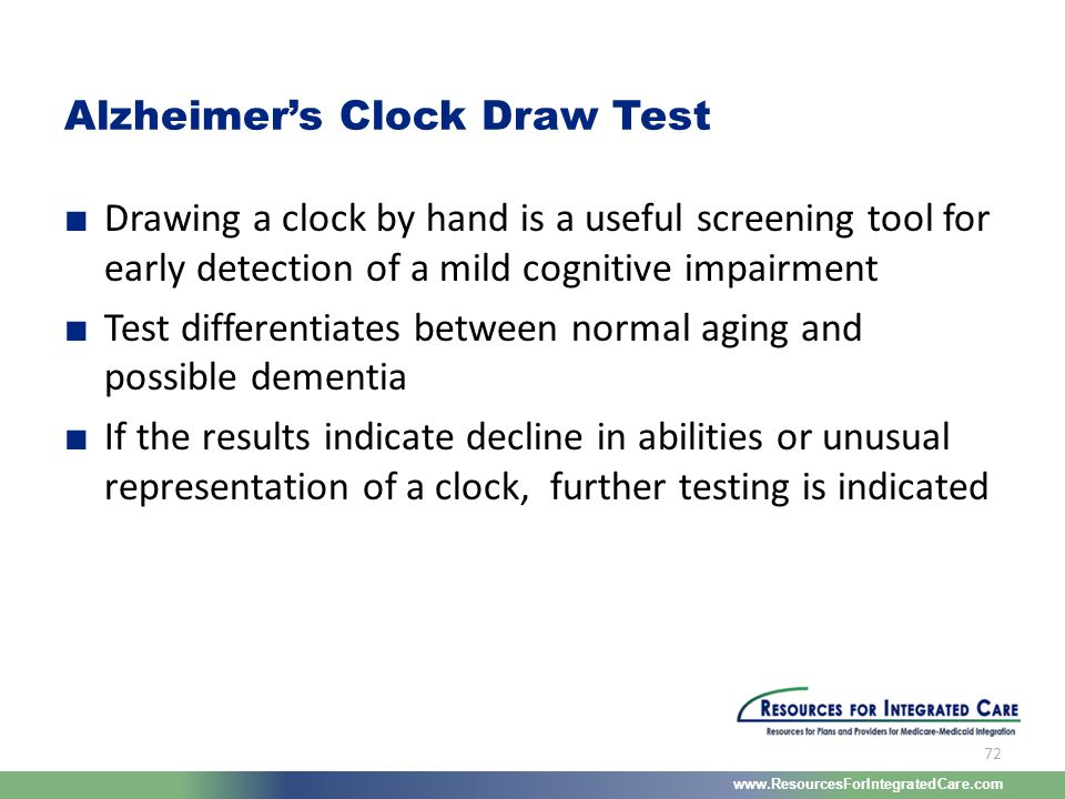 www.ResourcesForIntegratedCare.com 72 ■ Drawing a clock by hand is a useful screening tool for early detection of a mild cognitive impairment ■ Test d