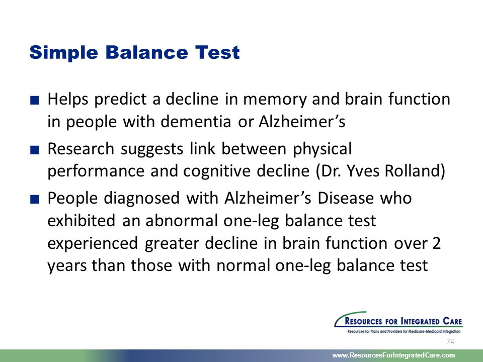 www.ResourcesForIntegratedCare.com 74 ■ Helps predict a decline in memory and brain function in people with dementia or Alzheimer's ■ Research suggest