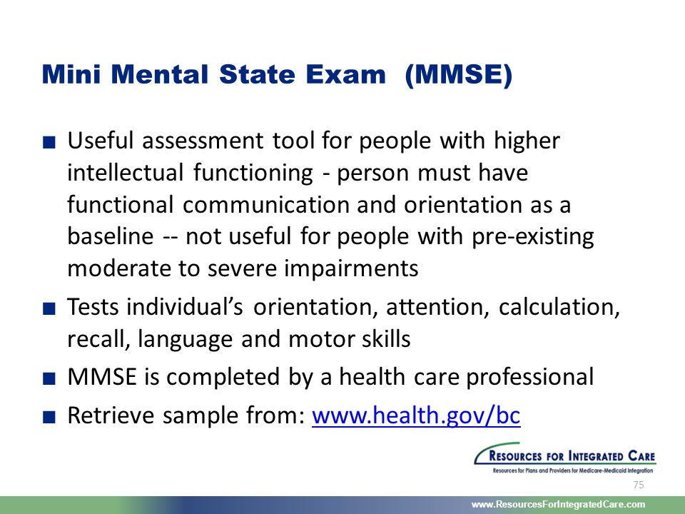 www.ResourcesForIntegratedCare.com 75 ■ Useful assessment tool for people with higher intellectual functioning - person must have functional communica