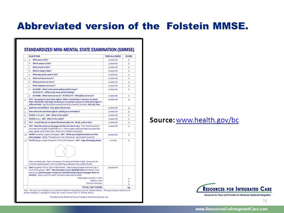 www.ResourcesForIntegratedCare.com 76 Source: www.health.gov/bcwww.health.gov/bc Abbreviated version of the Folstein MMSE.