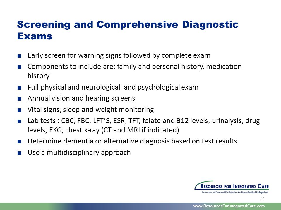 www.ResourcesForIntegratedCare.com 77 ■ Early screen for warning signs followed by complete exam ■ Components to include are: family and personal hist