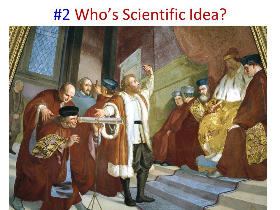#2 Who's Scientific Idea?