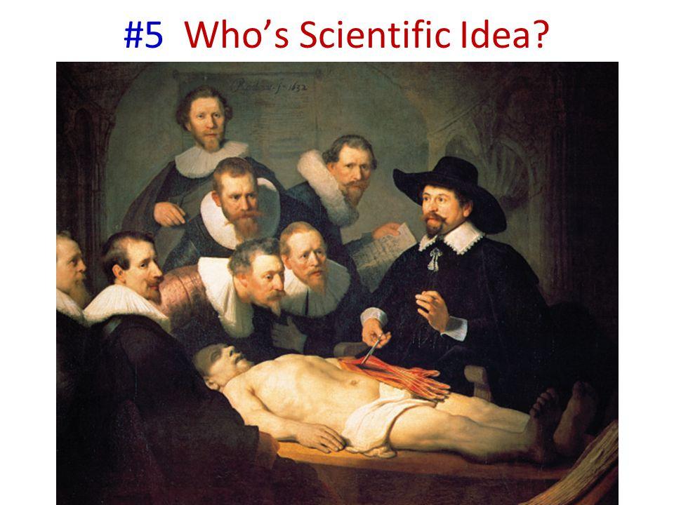#5 Who's Scientific Idea?