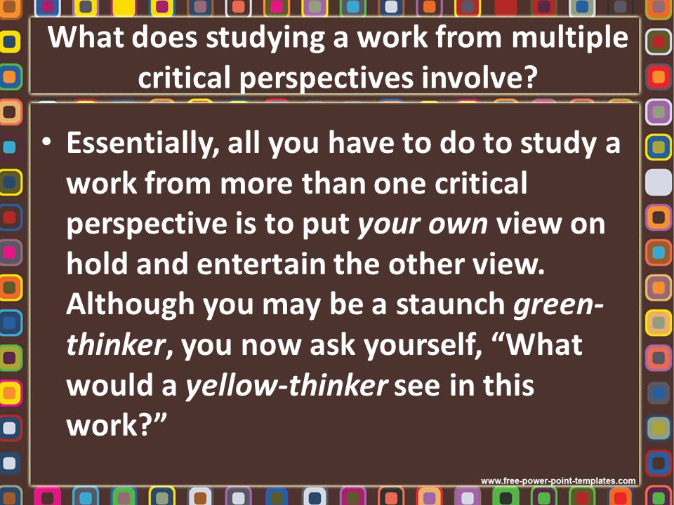 What does studying a work from multiple critical perspectives not involve.