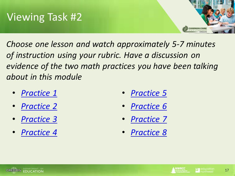 Viewing Task #2 Practice 1 Practice 2 Practice 3 Practice 4 Practice 5 Practice 6 Practice 7 Practice 8 17 Choose one lesson and watch approximately 5-7 minutes of instruction using your rubric.