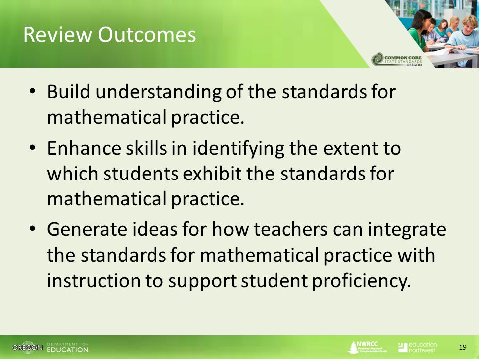 Review Outcomes Build understanding of the standards for mathematical practice.
