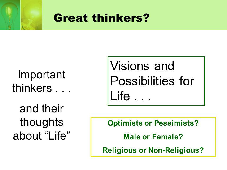 """Great thinkers? Important thinkers... and their thoughts about """"Life"""" Optimists or Pessimists? Male or Female? Religious or Non-Religious? Visions and"""