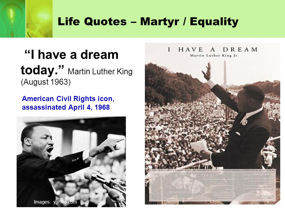 """Life Quotes – Martyr / Equality """"I have a dream today."""" Martin Luther King (August 1963) American Civil Rights icon, assassinated April 4, 1968 Images"""