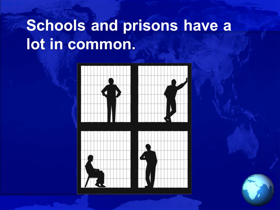 Slide 12 Schools and prisons have a lot in common.
