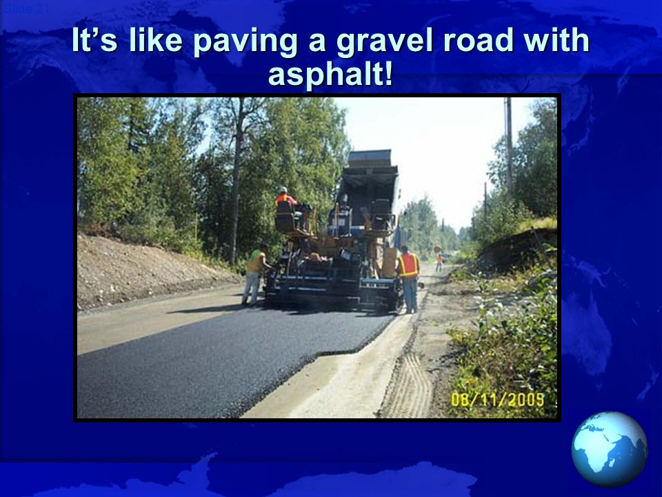 Slide 21 It's like paving a gravel road with asphalt!