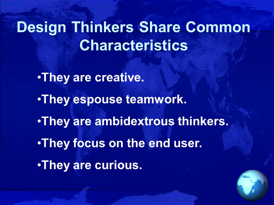 Slide 38 Design Thinkers Share Common Characteristics They are creative.