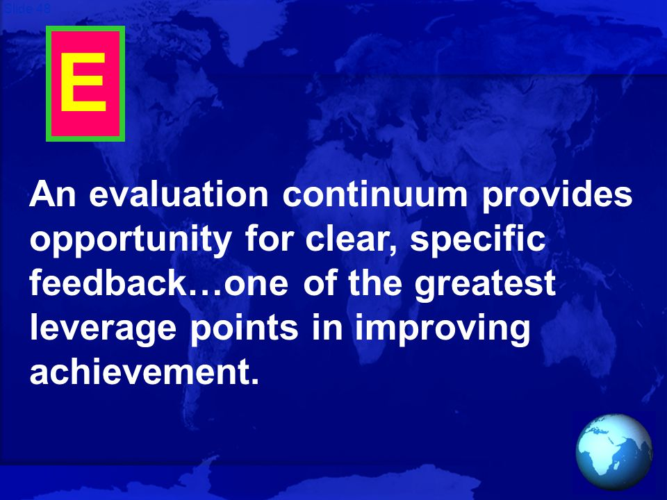 Slide 48 E An evaluation continuum provides opportunity for clear, specific feedback…one of the greatest leverage points in improving achievement.