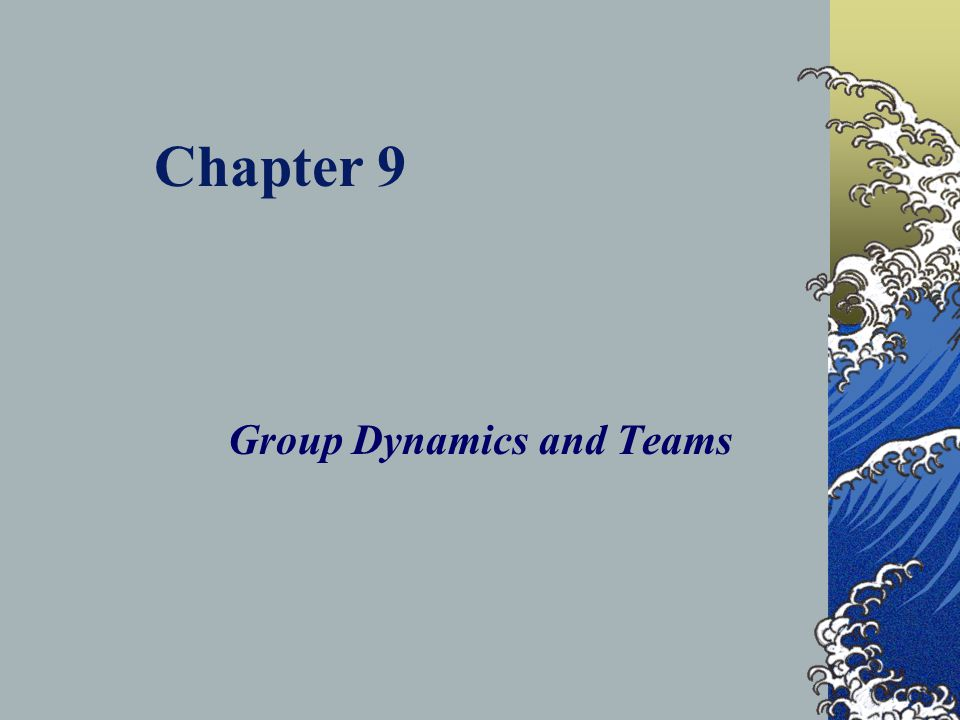 Chapter 9 Group Dynamics and Teams