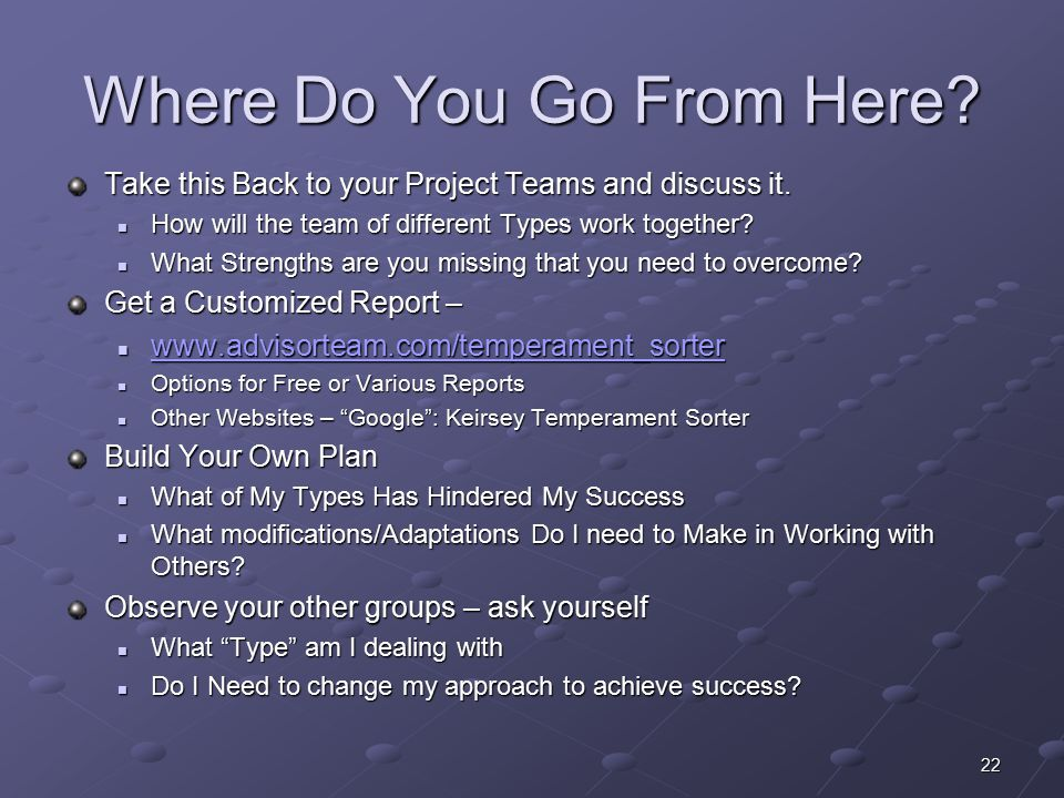 22 Where Do You Go From Here. Take this Back to your Project Teams and discuss it.