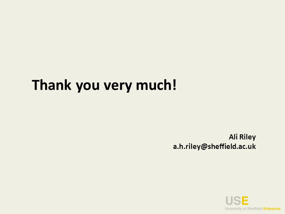 Thank you very much! Ali Riley a.h.riley@sheffield.ac.uk