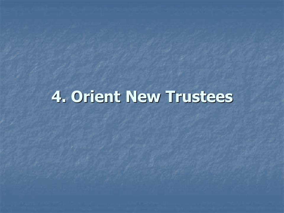 4. Orient New Trustees