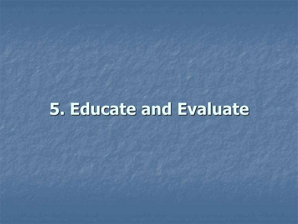 5. Educate and Evaluate