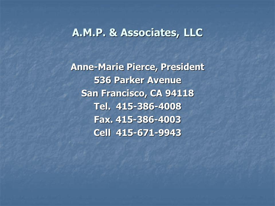 A.M.P. & Associates, LLC Anne-Marie Pierce, President 536 Parker Avenue San Francisco, CA 94118 Tel. 415-386-4008 Fax. 415-386-4003 Cell 415-671-9943