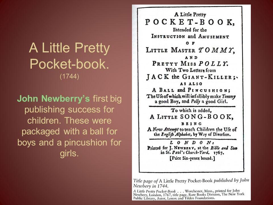 A Little Pretty Pocket-book. (1744) John Newberry's first big publishing success for children.
